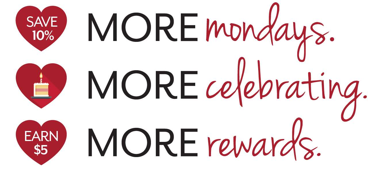 MORE mondays. MORE celebrating. MORE rewards